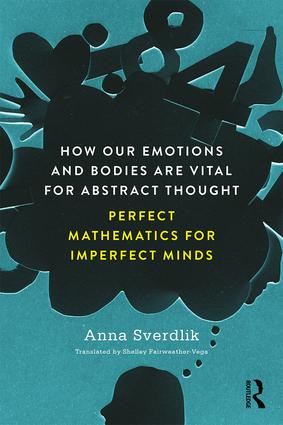 How Our Emotions and Bodies are Vital for Abstract Thought: Perfect Mathematics for Imperfect Minds, 1st Edition (Paperback) book cover