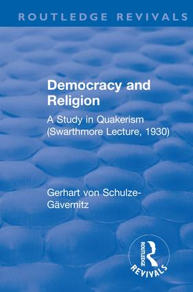 Revival: Democracy and Religion (1930): A Study in Quakerism (Swarthmore Lecture, 1930), 1st Edition (Paperback) book cover