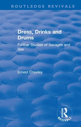 Revival: Dress, Drinks and Drums (1931): Further Studies of Savages and Sex, 1st Edition (Paperback) book cover
