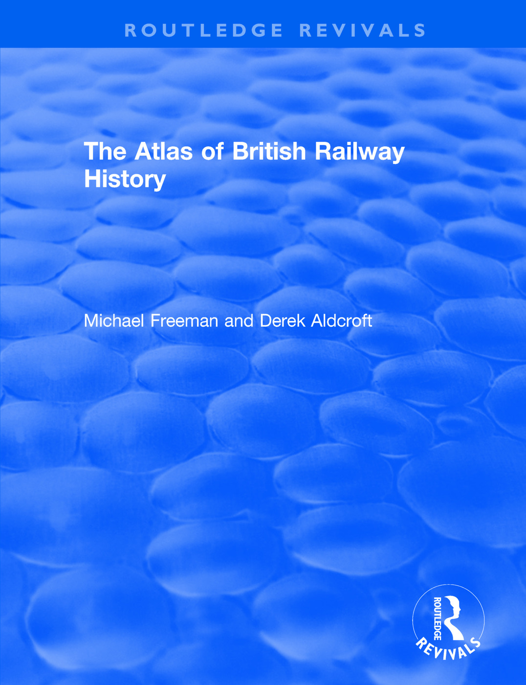 Routledge Revivals: The Atlas of British Railway History (1985): 1st Edition (Paperback) book cover