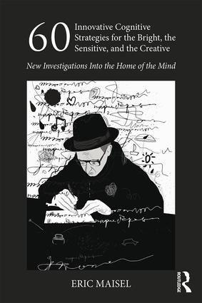60 Innovative Cognitive Strategies for the Bright, the Sensitive, and the Creative: New Investigations Into the Home of the Mind book cover