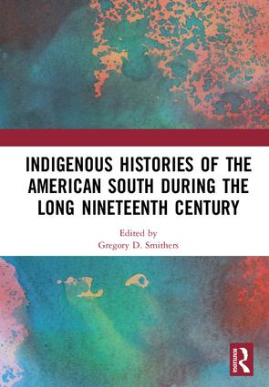 Indigenous Histories of the American South during the Long Nineteenth Century: 1st Edition (Hardback) book cover