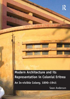 Modern Architecture and its Representation in Colonial Eritrea: An In-visible Colony, 1890-1941 book cover