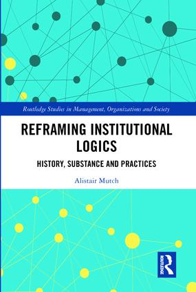 Reframing Institutional Logics: Substance, Practice and History book cover