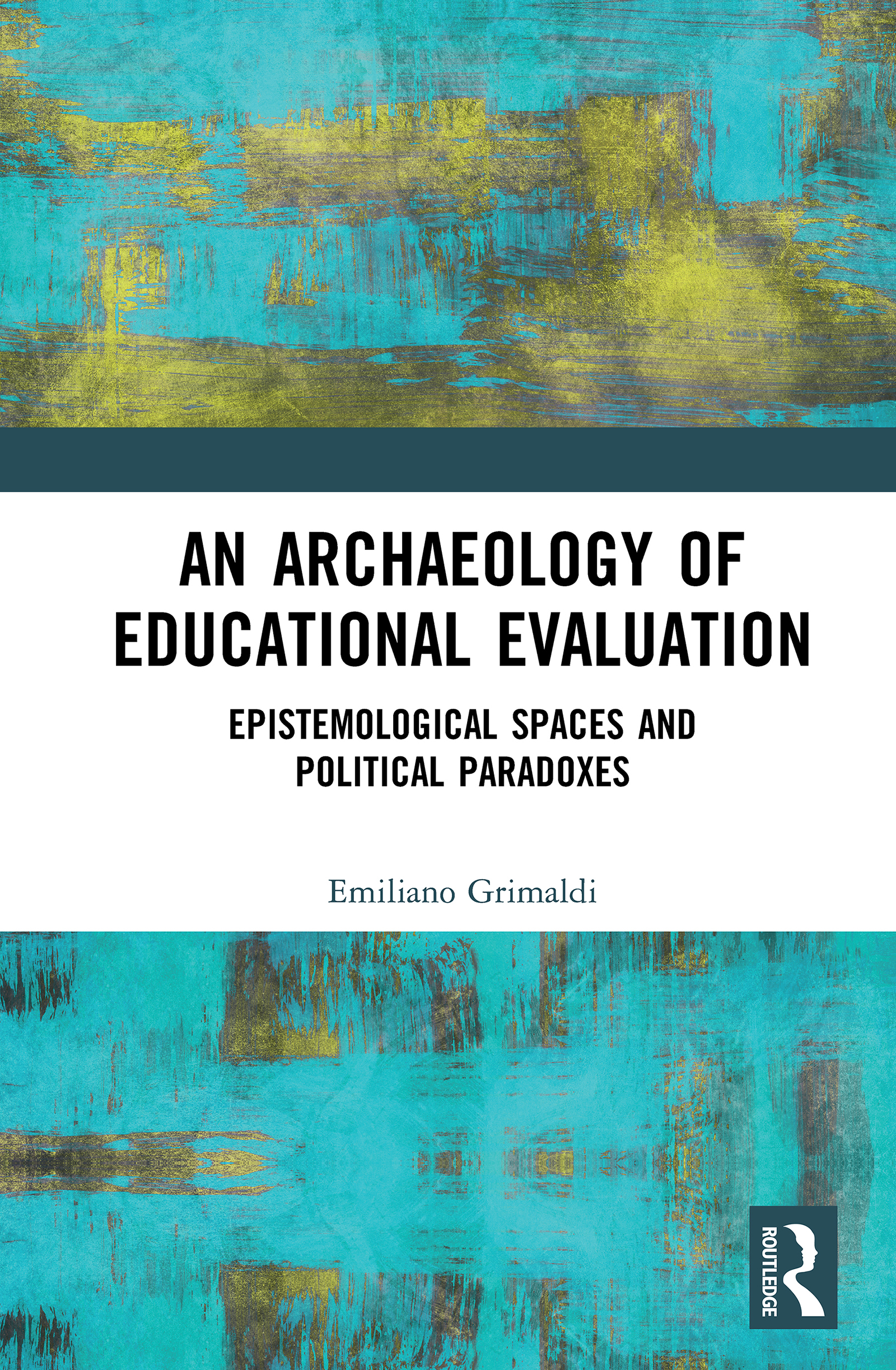 An Archaeology of Educational Evaluation: Epistemological Spaces and Political Paradoxes book cover