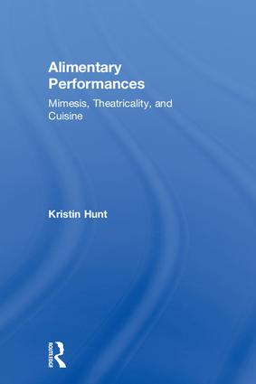 Alimentary Performances: Mimesis, Theatricality, and Cuisine book cover