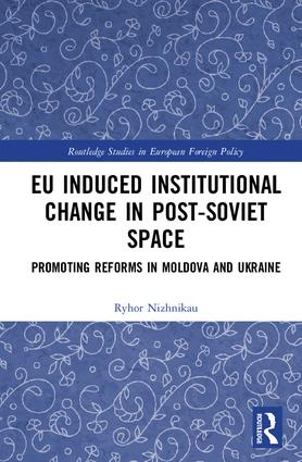 EU Induced Institutional Change in Post-Soviet Space: Promoting Reforms in Moldova and Ukraine, 1st Edition (Hardback) book cover