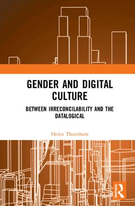 Gender and Digital Culture: Between Irreconcilability and the Datalogical, 1st Edition (Hardback) book cover