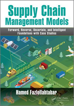 Supply Chain Management Models: Forward, Reverse, Uncertain, and Intelligent Foundations with Case Studies book cover