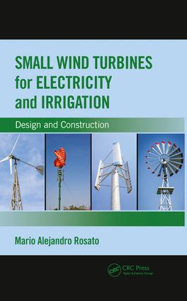 Small Wind Turbines for Electricity and Irrigation: Design and Construction, 1st Edition (Paperback) book cover