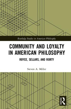 Community and Loyalty in American Philosophy: Royce, Sellars, and Rorty book cover