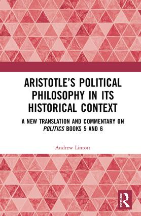Aristotle's Political Philosophy in its Historical Context: A New Translation and Commentary on Politics Books 5 and 6 book cover