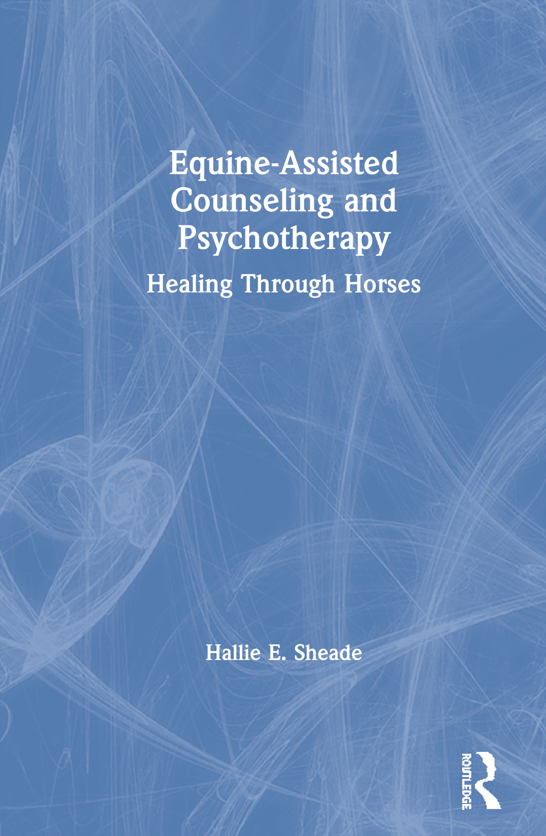 Equine-Assisted Counseling and Psychotherapy: Healing Through Horses, 1st Edition (Paperback) book cover