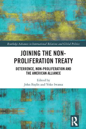 Joining the Non-Proliferation Treaty: Deterrence, Non-Proliferation and the American Alliance book cover