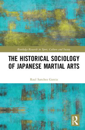 The Historical Sociology of Japanese Martial Arts: 1st Edition (Hardback) book cover