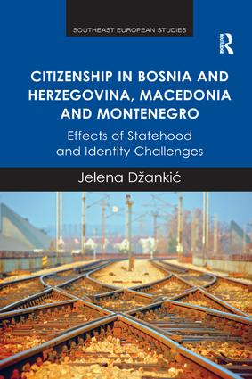 Citizenship in Bosnia and Herzegovina, Macedonia and Montenegro: Effects of Statehood and Identity Challenges, 1st Edition (Paperback) book cover