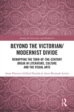 Beyond the Victorian/ Modernist Divide: Remapping the Turn-of-the-Century Break in Literature, Culture and the Visual Arts book cover