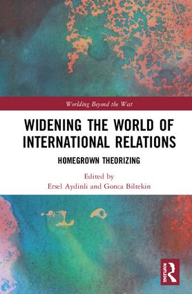 Widening the World of International Relations: Homegrown Theorizing book cover