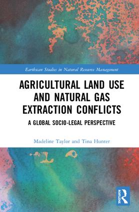 Agricultural Land Use and Natural Gas Extraction Conflicts: A Global Socio-Legal Perspective book cover