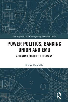 Power Politics, Banking Union and EMU: Adjusting Europe to Germany book cover