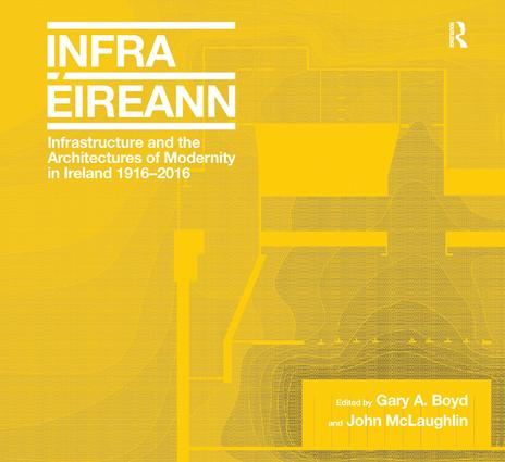 Infrastructure and the Architectures of Modernity in Ireland 1916-2016 book cover