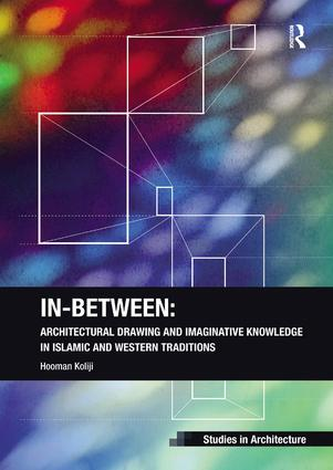 In-Between: Architectural Drawing and Imaginative Knowledge in Islamic and Western Traditions book cover