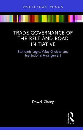 Trade Governance of the Belt and Road Initiative: Economic Logic, Value Choices, and Institutional Arrangement book cover