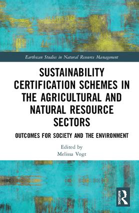 Sustainability Certification Schemes in the Agricultural and Natural Resource Sectors: Outcomes for Society and the Environment book cover