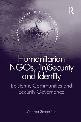 Humanitarian NGOs, (In)Security and Identity: Epistemic Communities and Security Governance book cover