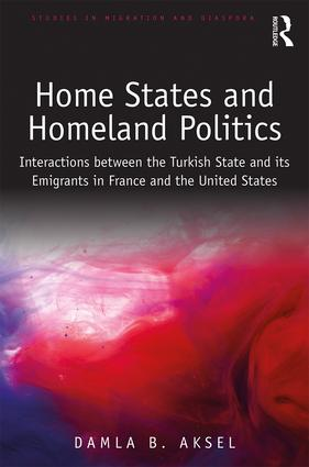 Home States and Homeland Politics: Interactions between the Turkish State and its Emigrants in France and the United States, 1st Edition (Hardback) book cover