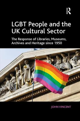 LGBT People and the UK Cultural Sector: The Response of Libraries, Museums, Archives and Heritage since 1950, 1st Edition (Paperback) book cover