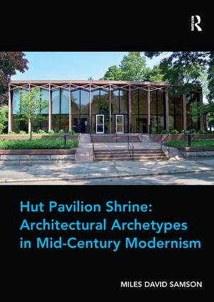 Hut Pavilion Shrine: Architectural Archetypes in Mid-Century Modernism book cover