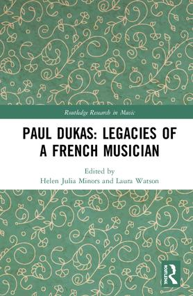 Paul Dukas: Legacies of a French Musician: 1st Edition (Hardback) book cover
