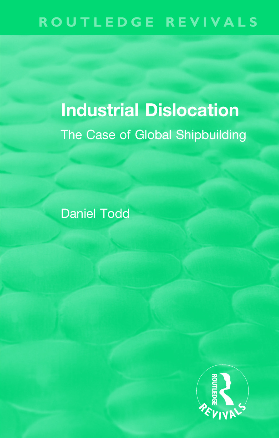 Routledge Revivals: Industrial Dislocation (1991): The Case of Global Shipbuilding book cover