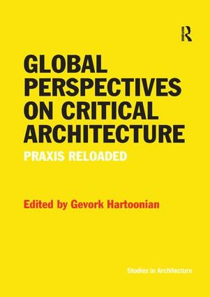 Global Perspectives on Critical Architecture: Praxis Reloaded book cover