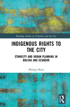 Indigenous Rights to the City: Ethnicity and Urban Planning in Bolivia and Ecuador, 1st Edition (Hardback) book cover