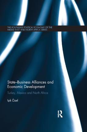 State–Business Alliances and Economic Development: Turkey, Mexico and North Africa book cover