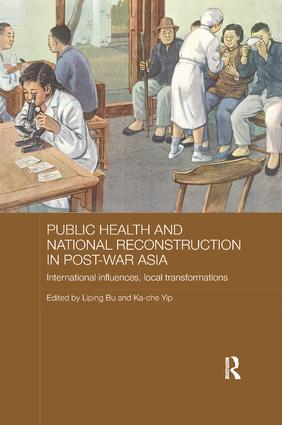 Public Health and National Reconstruction in Post-War Asia: International Influences, Local Transformations book cover