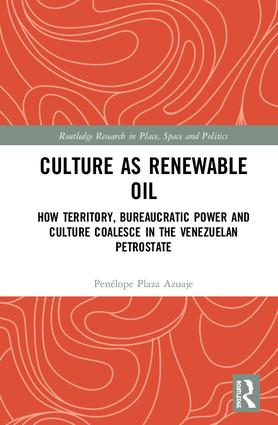 Culture as Renewable Oil: How Territory, Bureaucratic Power and Culture Coalesce in the Venezuelan Petrostate book cover