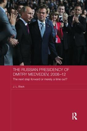 The Russian Presidency of Dmitry Medvedev, 2008-2012: The Next Step Forward or Merely a Time Out? book cover