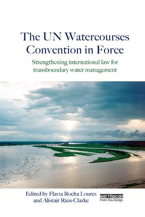 The UN Watercourses Convention in Force: Strengthening International Law for Transboundary Water Management book cover