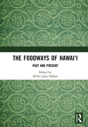 The Foodways of Hawai'i: Past and Present, 1st Edition (Hardback) book cover