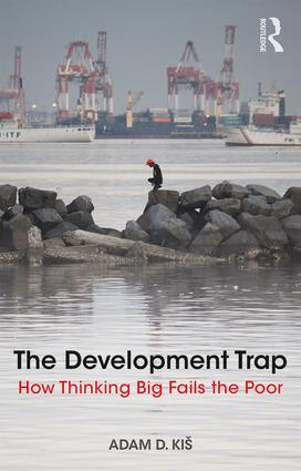 The Development Trap: How Thinking Big Fails the Poor (Paperback) book cover