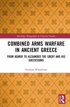Combined Arms Warfare in Ancient Greece: From Homer to Alexander the Great and his Successors book cover