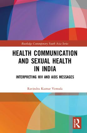 Health Communication and Sexual Health in India: Interpreting HIV and AIDS messages book cover