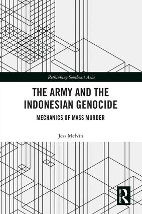 The Army and the Indonesian Genocide: Mechanics of Mass Murder, 1st Edition (Hardback) book cover