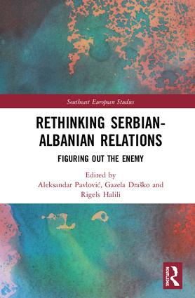 Rethinking Serbian-Albanian Relations: Figuring out the Enemy book cover