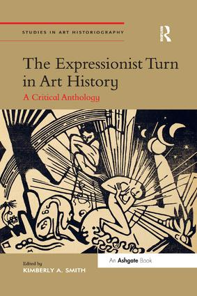 The Expressionist Turn in Art History: A Critical Anthology book cover