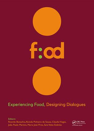 Experiencing Food, Designing Dialogues: Proceedings of the 1st International Conference on Food Design and Food Studies (EFOOD 2017), Lisbon, Portugal, October 19-21, 2017, 1st Edition (Hardback) book cover