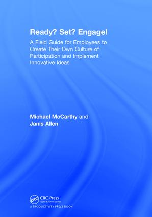 Ready? Set? Engage!: A Field Guide for Employees to Create Their Own Culture of Participation and Implement Innovative Ideas, 1st Edition (Hardback) book cover